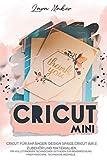 Cricut Mini (German Version): Cricut für Anfänger, Design Space,Cricut Air 2,Zubehör und Materialien.Ein vollständiger technischer Leitfaden zur Beherrschung Ihrer Maschine. Technische Beispiele.