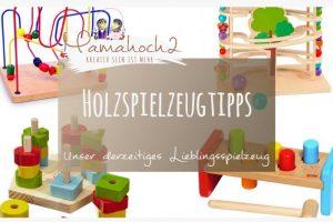 Holzspielzeug-Tipps: Unser derzeitiges Lieblingsspielzeug