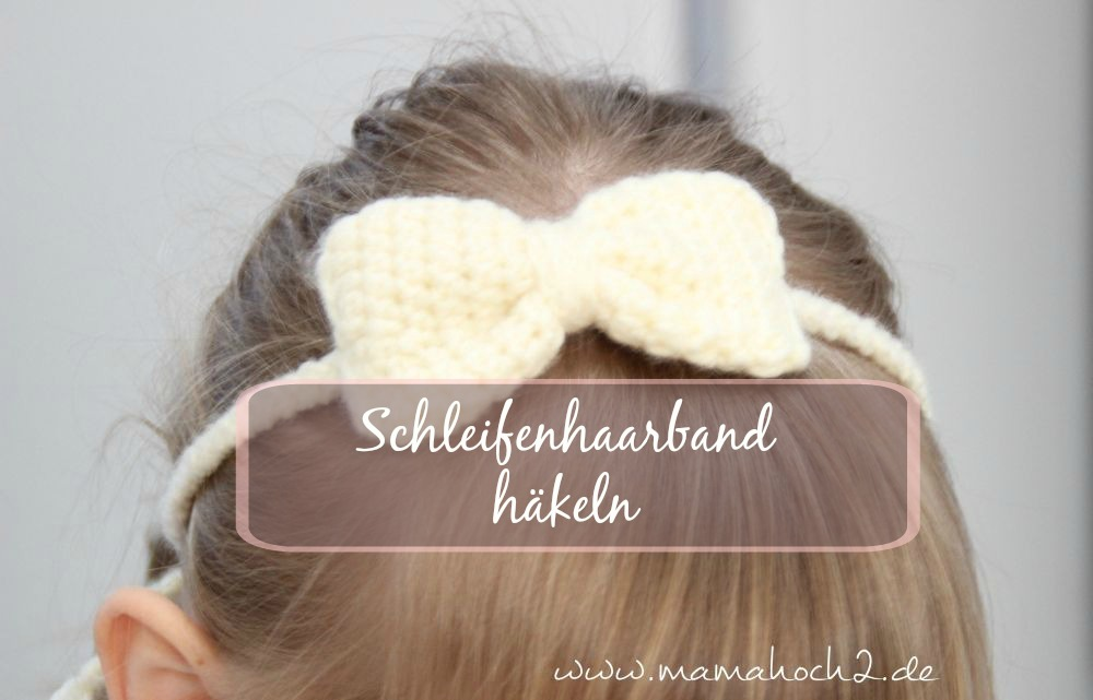 Schleife Häkeln Mamahoch2