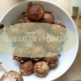 Hasenkacke zum Verschenken – Quick Rezept