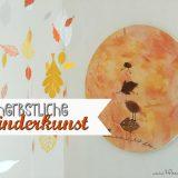Kinderkunst: Hallo Herbst, eine Bastelidee mit (Klein)Kind