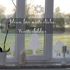 Winter Fensterbilder DIY – ein paar Ideen, wie du deine Fenster gestalten kannst
