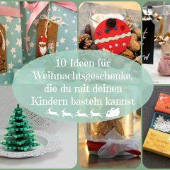 10 Ideen für Weihnachtsgeschenke, die du mit deinen Kindern basteln kannst