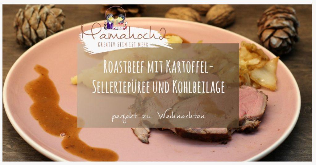 So feiern wir: Roastbeef mit Kartoffel-Selleriepüree und Kohlbeilage ...