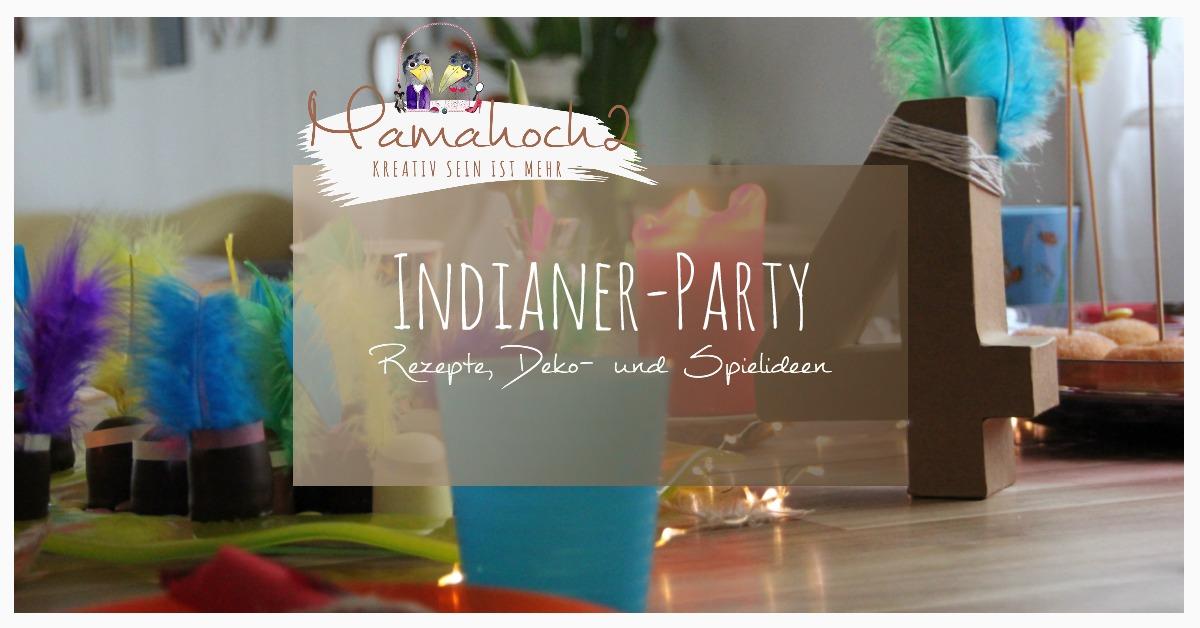 Indianer Party Geburtstag Deko Spiele Rezepte Ideen Mamahoch2