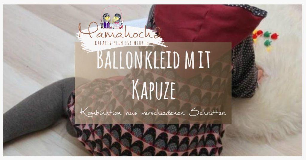 Nähanleitung Ballonkleid mit Kapuze Kombination