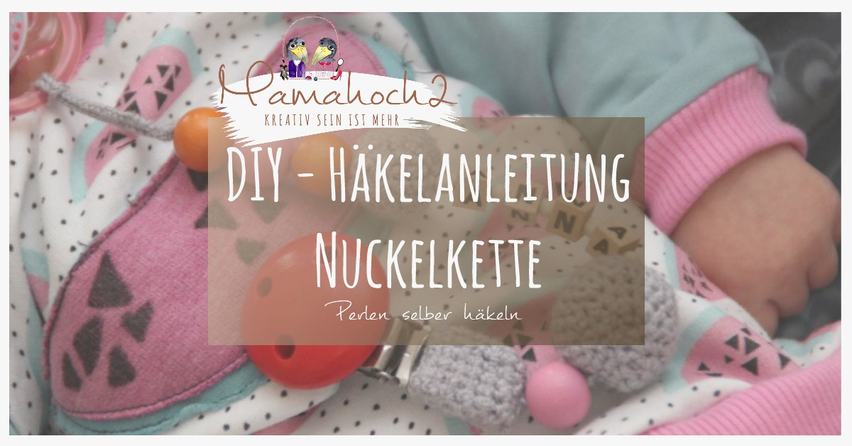 Häkelanleitung Nuckelkette Häkeln Mamahoch2