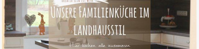 Unsere kinderfreundliche Familienküche – Achtung, hier kocht die ganze Familie