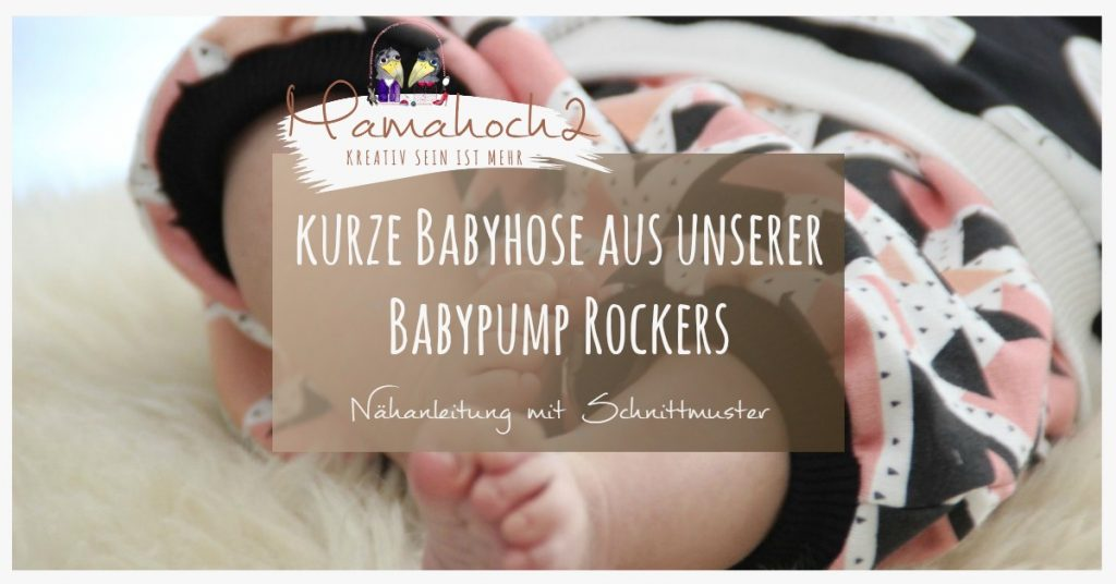 Nähanleitung Schnittmuster kurze Babyhose Babypump Rockers