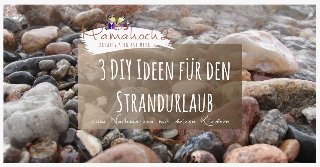 Strandurlaub 3 DIY Ideen mit Kindern, Schnitzeljagd, Piratenschatzkiste, Muschelketten