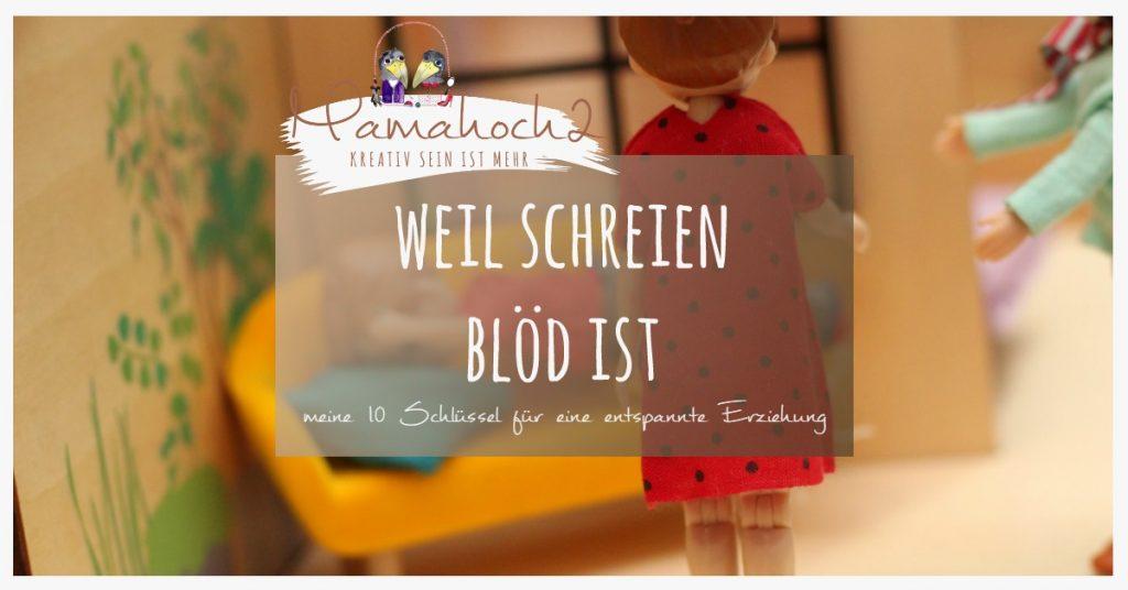 meine 10 Schlüssel für eine entspannte Erziehung ohne schreien mamablog