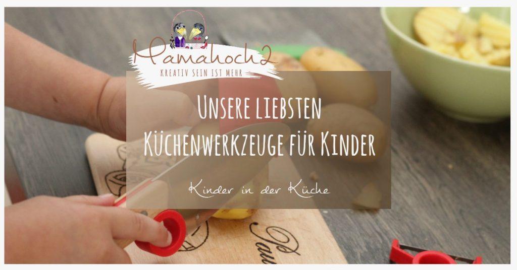 Kinderküche Kinder kochen Küchenhelfer Küchenwerkzeuge für Kinder Kochen für Kinder backen montessori