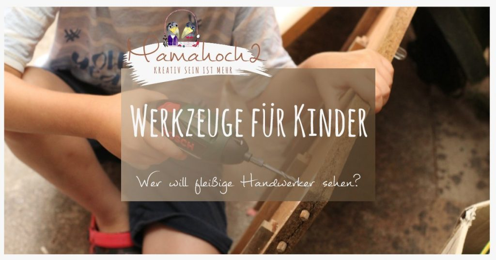 werkzeuge für kinder werkstatt kinder fleißige handwerker lernen fürs leben montessori