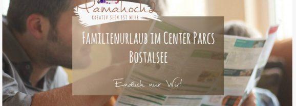 Endlich nur wir: Unser Erfahrungsbericht zum Familienurlaub im Center Parcs Bostalsee