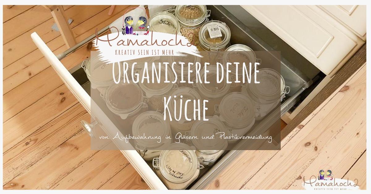 Organisiere Deine Kuche Von Aufbewahrung In Glasern Und Plastikvermeidung Mamahoch2
