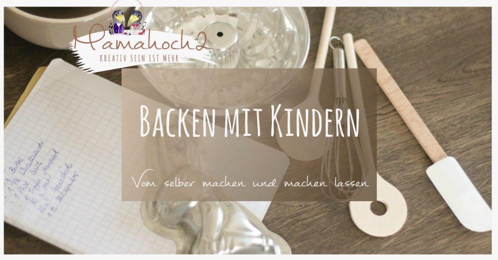 backen mit kindern erziehung mamablog