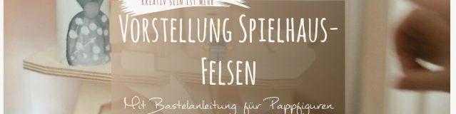 Vorstellung Spielhaus-Felsen & Bastelanleitung für Pappfiguren + Gewinnspiel