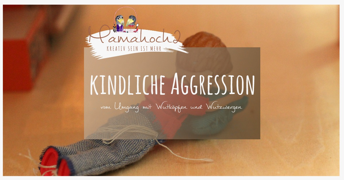 kindliche aggression vom umgang mit wutk pfen und wutzwergen mamahoch2. Black Bedroom Furniture Sets. Home Design Ideas