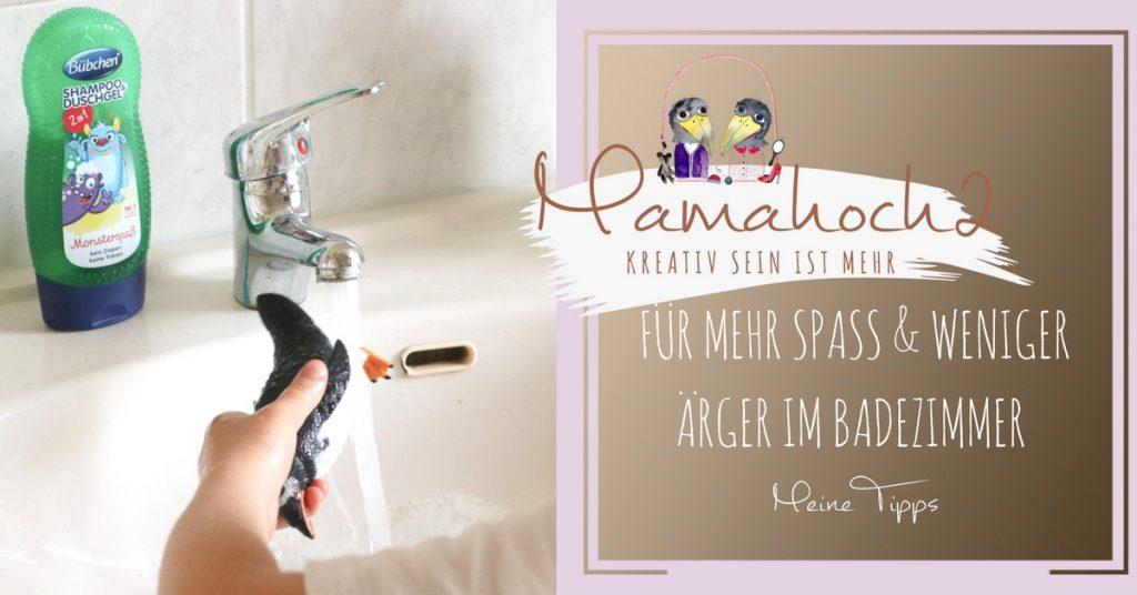 Meine Tipps für mehr Spaß & weniger Ärger im Badezimmer